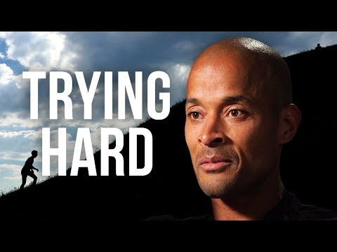 "WHAT ""TRYING HARD"" REALLY MEANS TO ME - David Goggins 