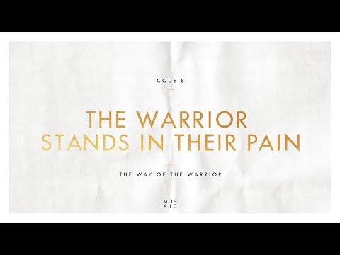 CODE 8: THE WARRIOR STANDS IN THEIR PAIN  The Way of the Warrior - Erwin Raphael McManus