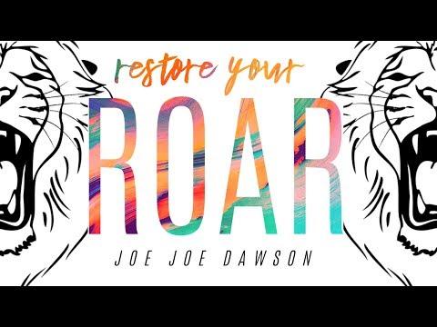 Restore Your Roar  Joe Joe Dawson  May 26, 2019