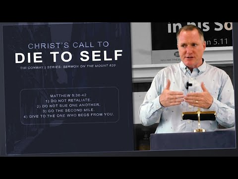 Christ's Call to Die to Self (Matthew 5:38-42) - Tim Conway