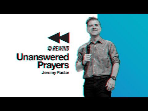 Unanswered Prayers  Pastor Jeremy Foster