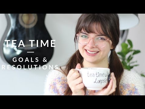 A Fresh Start | 2019 Goals & Resolutions | Tea Time