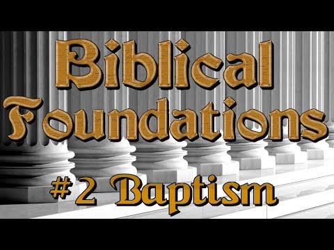 Biblical Foundations Class: #2 Baptism