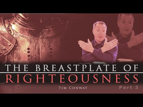 The Breastplate of Righteousness Part 3 - Putting On The Breastplate