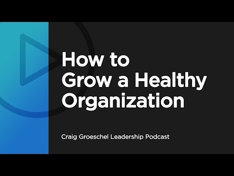 How to Grow a Healthy Organization - Craig Groeschel Leadership Podcast