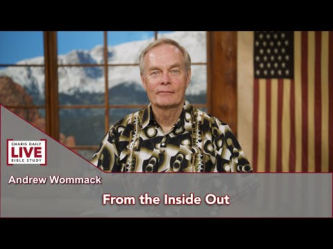Charis Daily Live Bible Study: From the Inside Out - Andrew Wommack - July 20, 2021