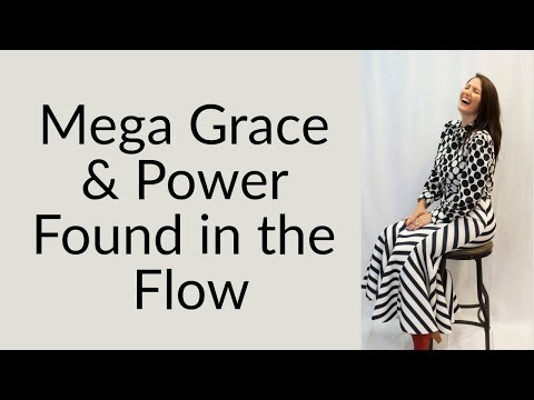 Mega Grace & Power Found in the Flow