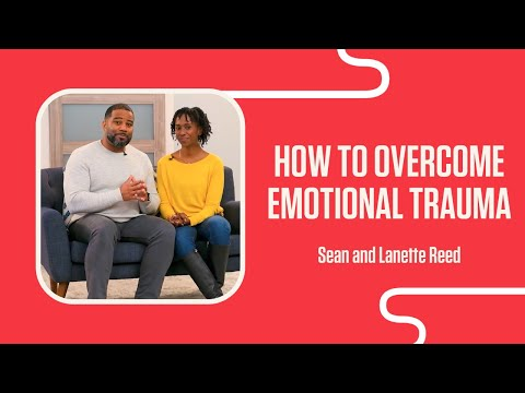 Overcome Emotional Trauma  Sean and Lanette Reed