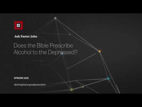 Does the Bible Prescribe Alcohol to the Depressed? // Ask Pastor John