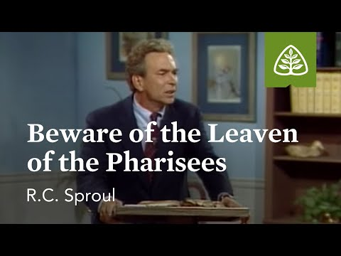 Beware of the Leaven of the Pharisees: Pleasing God with R. C. Sproul