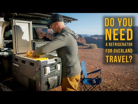 Do You NEED a Refrigerator for Overland Travel?