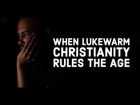 When Lukewarm Christianity Rules the Age