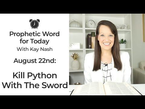 Prophetic Word Today- Break Python with the Sword ( August 22nd) Exposing Demonic Media