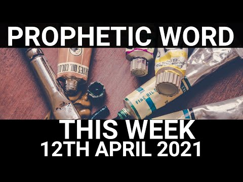 Prophetic Word for This Week 12 April 2021