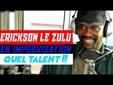 ERICKSON LE ZOULOU EN IMPROVISATION (Quel talent !!!)