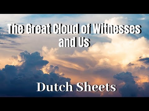 The Great Cloud of Witnesses & Us  Dutch Sheets - Awakening