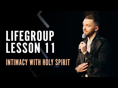 Life Group Lesson 11 - Intimacy with Holy Spirit