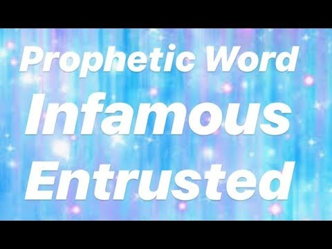 Prophetic Word & Warning: Infamous & Entrusted