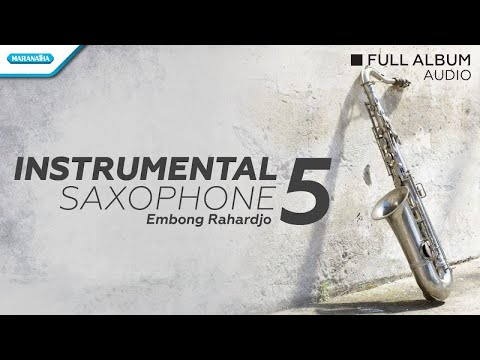 Instrumental Saxophone, Vol. 5 - Embong Rahardjo (Full Album Audio)