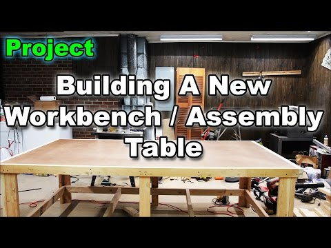 Building A New Workbench / Assembly Table For The Workshop!