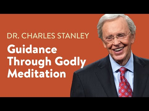Guidance Through Godly Meditation  Dr. Charles Stanley
