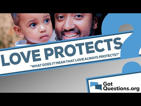 What does it mean that love always protects (1 Corinthians 13:7)?