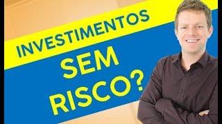 INVESTIMENTO SEM RISCO = BOM RETORNO? (NO BRASIL E NO MUNDO)