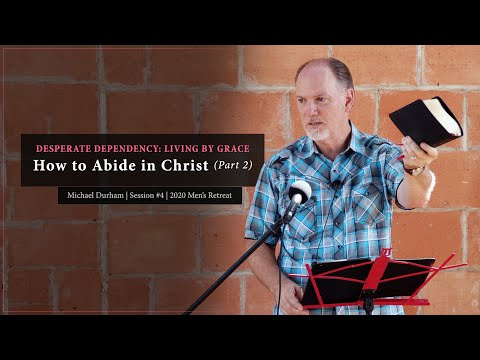 How to Abide in Christ (Part 2) - Michael Durham