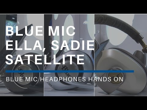 Blue Mic Ella, Sadie & Sattelite Hands On