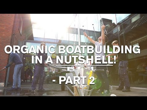 Organic boatbuilding in a nutshell - Part 2