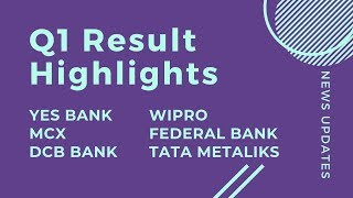 Q1 Result Highlights: Yes Bank, Wipro, MCX, Federal Bank, DCB, Tata Metaliks |17-July-2019