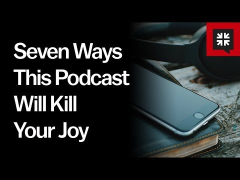 Seven Ways This Podcast Will Kill Your Joy // Ask Pastor John