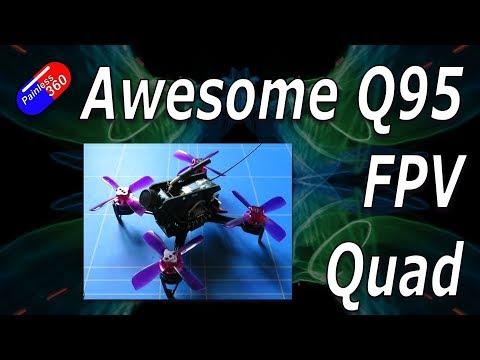 Awesome Q95 FPV Quadcopter - UCp1vASX-fg959vRc1xowqpw