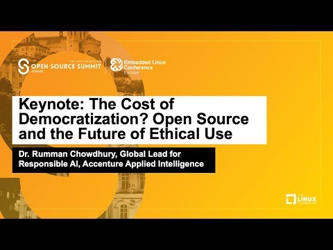 Keynote: The Cost of Democratization? Open Source and the Future of Ethical... Dr. Rumman Chowdhury