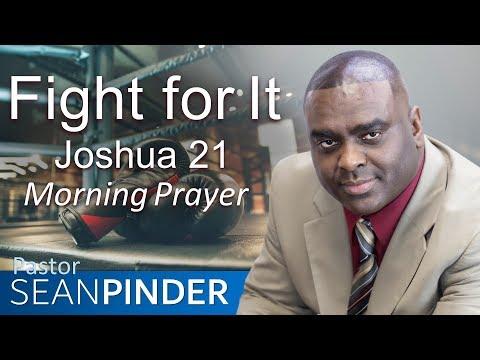FIGHT FOR IT - JOSHUA 21 - MORNING PRAYER  PASTOR SEAN PINDER