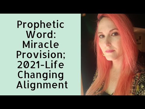 Prophetic Word: Miracle Provision: 2021-Life Changing Alignment