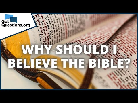 Why should I believe the Bible?    GotQuestions.org