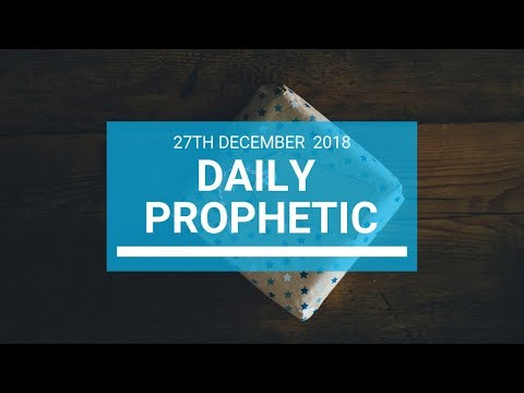 Daily prophetic 27 December 2018