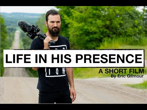 LIFE IN HIS PRESENCE  A SHORT FILM BY ERICGILMOUR