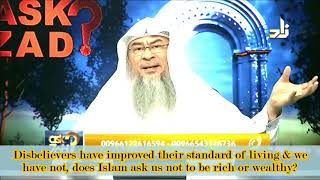 Non muslims improved standard of living, we have not, Does Islam ask us not to be rich or wealthy?