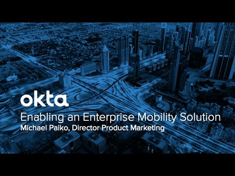 Okta Forum New York - Enabling an Enterprise Mobility Solution