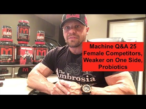 Machine Q&A 25 | Female Competitors, Weaker on One Side, Probiotics