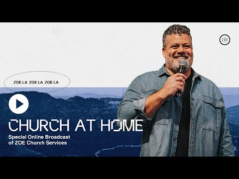 CHURCH AT HOME  ZOE CHURCH  6PM