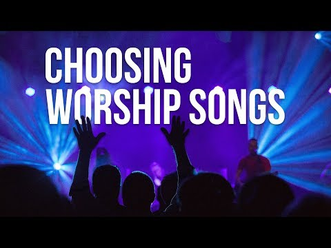 How to Choose the Right Worship Songs
