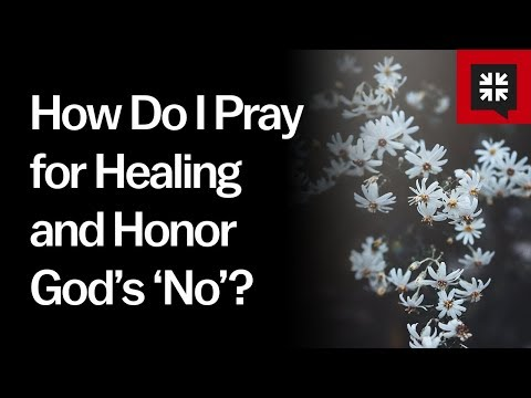 How Do I Pray for Healing and Honor God's 'No'? // Ask Pastor John