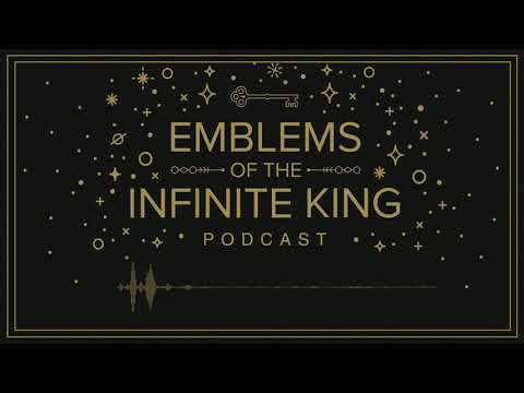 Emblems of the Infinite King Podcast: Chapter 1