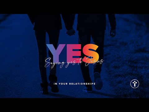 Saying YES to Jesus in your relationships  Louis Kotz