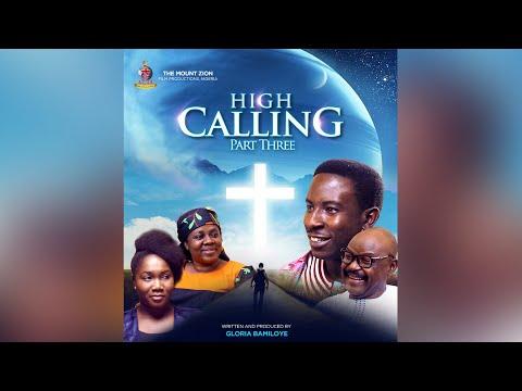 HIGH CALLING  PART 3  Written By Gloria Bamiloye  MOUNT ZION LATEST MOVIE