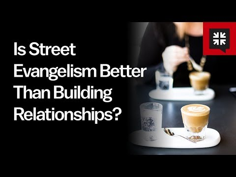 Is Street Evangelism Better Than Building Relationships? // Ask Pastor John