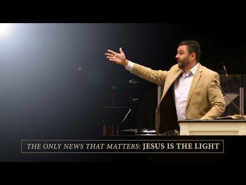 The Only News That Matters: Jesus is the Light - Ryan Fullerton